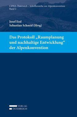 """Das Protokoll """"Raumplanung und nachhaltige Entwicklung"""" der Alpenkonvention von Essl,  Josef, Schmid,  Sebastian"""