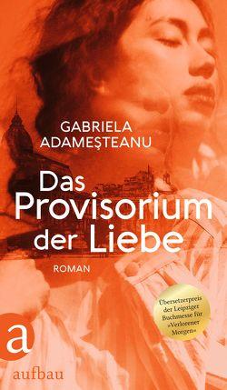 Das Provisorium der Liebe von Adameşteanu,  Gabriela, Wemme,  Eva Ruth