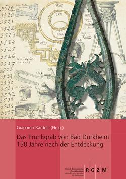 Das Prunkgrab von Bad Dürkheim 150 Jahre nach der Entdeckung von Bardelli,  Giacomo