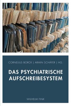 Das psychiatrische Aufschreibesystem von Borck,  Cornelius, Schäfer,  Armin