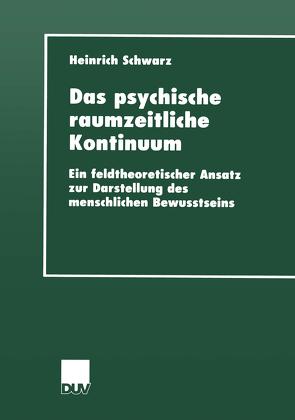Das psychische raumzeitliche Kontinuum von Schwarz,  Heinrich