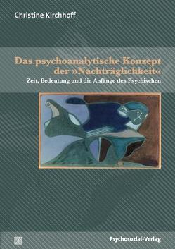 Das psychoanalytische Konzept der 'Nachträglichkeit' von Kirchhoff,  Christine
