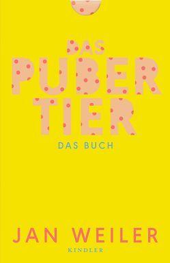 Das Pubertier. Das Buch von Hafenbrak,  Till, Weiler,  Jan