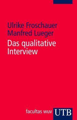 Das qualitative Interview von Froschauer,  Ulrike, Lueger,  Manfred