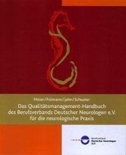 Das Qualitätsmanagement-Handbuch des Berufsverbandes Deutscher Neurologen e.V. für die neurologische Praxis von Jahn,  Claudia, Meier,  Uwe, Poimann,  Horst, Schuster,  Gabriele