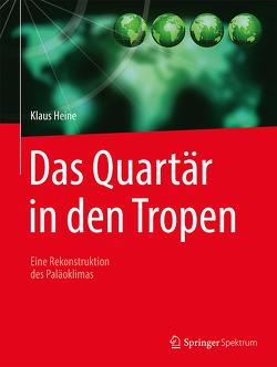 Das Quartär in den Tropen von Heine,  Klaus