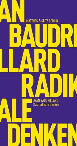 Das radikale Denken von Baudrillard,  Jean, Schönthaler,  Philipp, Walther,  Riek