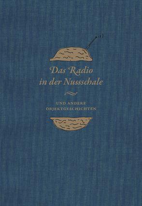 Das Radio in der Nussschale und andere Objektgeschichten von Didczuneit,  Veit