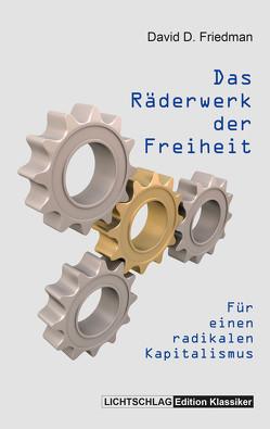 Das Räderwerk der Freiheit von Friedman,  David D., Wille,  Ulrich