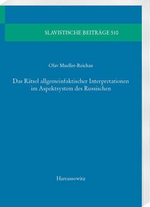 Das Rätsel allgemeinfaktischer Interpretationen im Aspektsystem des Russischen von Mueller-Reichau,  Olav