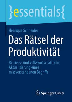 Das Rätsel der Produktivität von Schneider,  Henrique