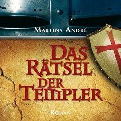 Das Rätsel der Templer von André,  Martina, Knecht,  Siegfried
