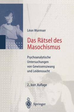 Das Rätsel des Masochismus von Eicke,  M., Wurmser,  Leon