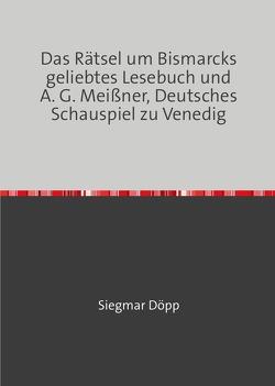 Das Rätsel um Bismarcks geliebtes Lesebuch und A. G. Meißner, Deutsches Schauspiel zu Venedig von Döpp,  Siegmar