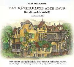 Das rätselhafte alte Haus – bei dir spukt's wohl!? von Eschke,  Sonja