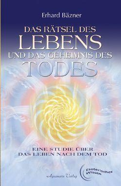 Das Rätsel des Lebens und das Geheimnis des Todes von Bäzner,  Erhard
