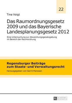 Das Raumordnungsgesetz 2009 und das Bayerische Landesplanungsgesetz 2012 von Voigt,  Tina