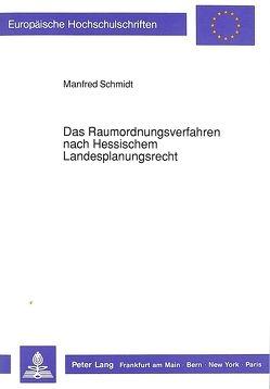 Das Raumordnungsverfahren nach Hessischem Landesplanungsrecht von Schmidt,  Manfred