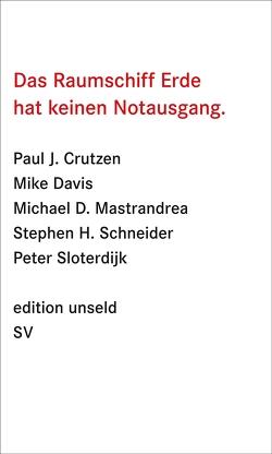 Das Raumschiff Erde hat keinen Notausgang von Crutzen,  Paul, Davis,  Mike, Mastrandrea,  Michael D., Schneider,  Stephen H., Sloterdijk,  Peter, Utz,  Ilse
