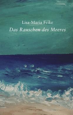 Das Rauschen des Meeres von Feike,  Lisa-Maria