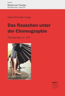 Das Rauschen unter der Choreographie von Schneider,  Katja