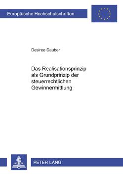 Das Realisationsprinzip als Grundprinzip der steuerrechtlichen Gewinnermittlung von Dauber,  Desiree