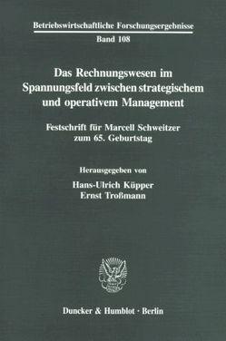 Das Rechnungswesen im Spannungsfeld zwischen strategischem und operativem Management. von Küpper,  Hans-Ulrich, Troßmann,  Ernst