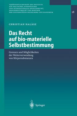 Das Recht auf bio-materielle Selbstbestimmung von Halasz,  Christian