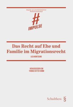 Das Recht auf Ehe und Familie im Migrationsrecht von Montisano,  Luca, Sutter-Somm,  Thomas