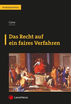 Das Recht auf ein faires Verfahren von Czine,  Ágnes