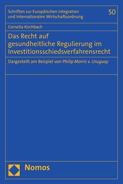 Das Recht auf gesundheitliche Regulierung im Investitionsschiedsverfahrensrecht von Kirchbach,  Cornelia