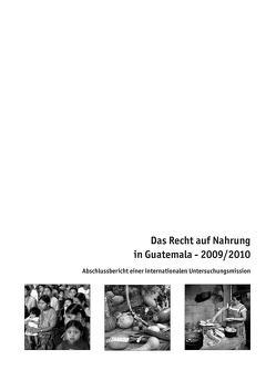 Das Recht auf Nahrung in Guatemala. 2009/2010 von Wolpold-Bosien,  Martin