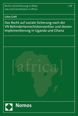 Das Recht auf soziale Sicherung nach der VN Behindertenrechtskonvention und dessen Implementierung in Uganda und Ghana von Groß,  Lukas