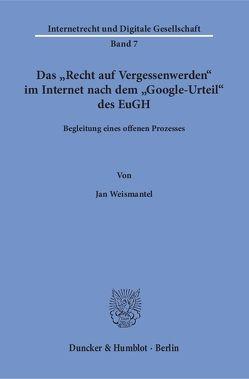 """Das """"Recht auf Vergessenwerden« im Internet nach dem """"Google-Urteil« des EuGH. von Weismantel,  Jan"""