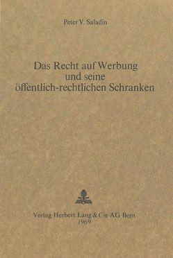 Das Recht auf Werbung und seine öffentlich-rechtlichen Schranken von Saladin,  Peter V.