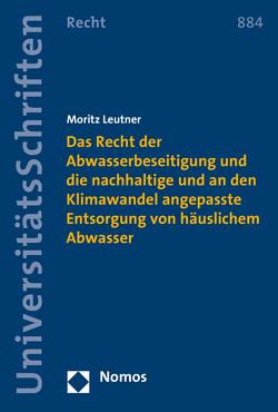 Das Recht der Abwasserbeseitigung und die nachhaltige und an den Klimawandel angepasste Entsorgung von häuslichem Abwasser von Leutner,  Moritz