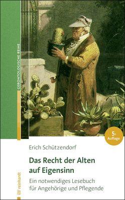 Das Recht der Alten auf Eigensinn von Schützendorf,  Erich