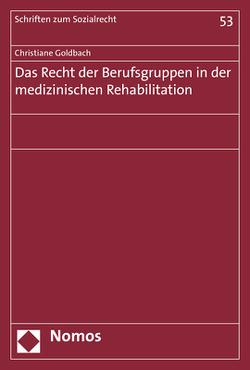 Das Recht der Berufsgruppen in der medizinischen Rehabilitation von Goldbach,  Christiane