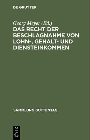 Das Recht der Beschlagnahme von Lohn-, Gehalt- und Diensteinkommen von Meyer,  Georg