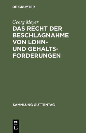 Das Recht der Beschlagnahme von Lohn- und Gehaltsforderungen von Meyer,  Georg