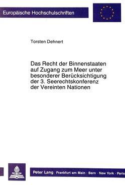 Das Recht der Binnenstaaten auf Zugang zum Meer unter besonderer Berücksichtigung der 3. Seerechtskonferenz der Vereinten Nationen von Dehnert,  Torsten
