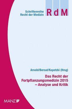 Das Recht der Fortpflanzungsmedizin 2015 – Analyse und Kritik von Arnold,  Stefan, Bernat,  Erwin, Kopetzki,  Christian