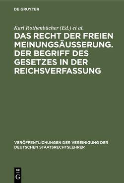 Das Recht der freien Meinungsäusserung. Der Begriff des Gesetzes in der Reichsverfassung von Heller,  Hermann, Rothenbücher,  Karl, Smend,  Rudolf, Wenzel,  Max
