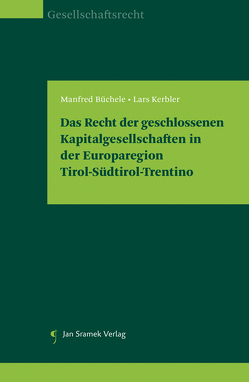 Das Recht der geschlossenen Kapitalgesellschaften in der Europaregion Tirol-Südtirol-Trentino von Büchele,  Manfred, Kerbler,  Lars