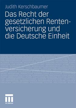 Das Recht der gesetzlichen Rentenversicherung und die Deutsche Einheit von Kerschbaumer,  Judith