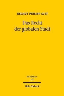 Das Recht der globalen Stadt von Aust,  Helmut Philipp