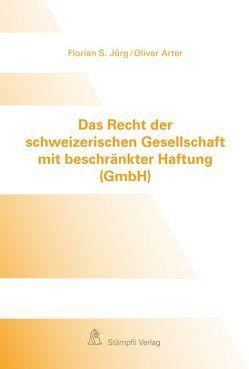 Das Recht der schweizerischen Gesellschaft mit beschränkter Haftung (GmbH) von Arter,  Oliver, Jörg,  Florian S.