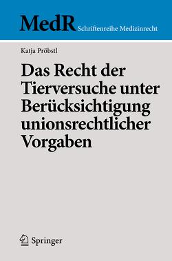 Das Recht der Tierversuche unter Berücksichtigung unionsrechtlicher Vorgaben von Pröbstl,  Katja