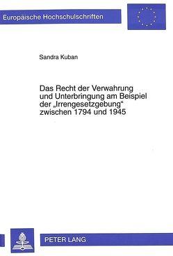 Das Recht der Verwahrung und Unterbringung am Beispiel der «Irrengesetzgebung» zwischen 1794 und 1945 von Kuban,  Sandra
