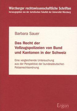 Das Recht der Vollzugspolizeien von Bund und Kantonen in der Schweiz von Sauer,  Barbara